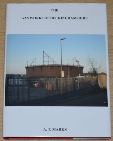 The Gas Works of Buckinghamshire, by A.T. Marks